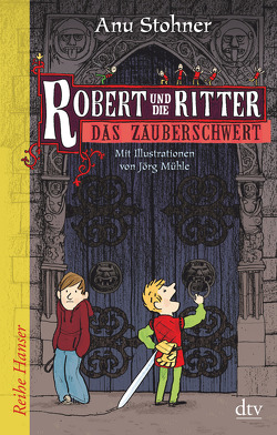 Robert und die Ritter 1 Das Zauberschwert von Mühle,  Jörg, Stohner,  Anu