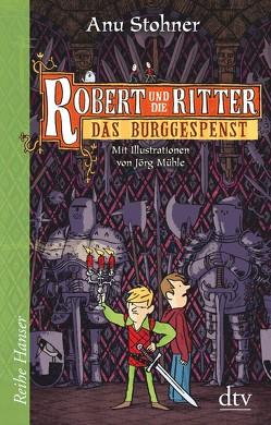 Robert und die Ritter 3 Das Burggespenst von Mühle,  Jörg, Stohner,  Anu