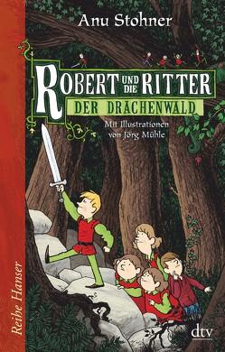 Robert und die Ritter Der Drachenwald von Mühle,  Jörg, Stohner,  Anu