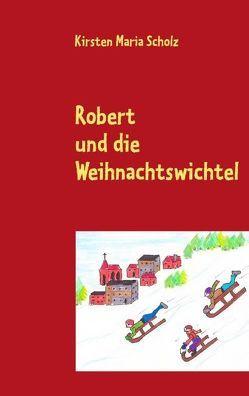 Robert und die Weihnachtswichtel von Scholz,  Kirsten Maria