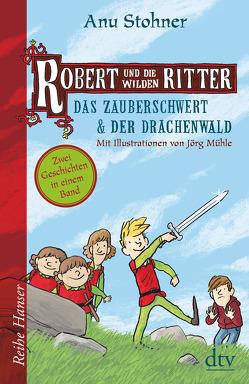 Robert und die wilden Ritter Das Zauberschwert – Der Drachenwald von Mühle,  Jörg, Stohner,  Anu