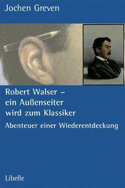 Robert Walser – Ein Aussenseiter wird zum Klassiker von Greven,  Jochen