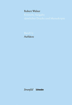Robert Walser Kritische Ausgabe sämtlicher Drucke und Manuskripte… / Aufsätze von Socha,  Caroline, von Reibnitz,  Barbara