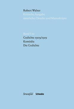Robert Walser Kritische Ausgabe sämtlicher Drucke und Manuskripte… / Gedichte 1909/1919. Komödie. Die Gedichte von Walser,  Robert