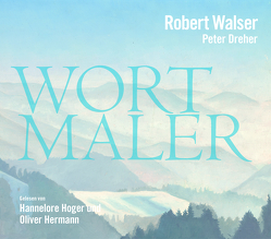 Robert Walser – Wortmaler von Dreher,  Peter, Edwards,  Tomasz, Hermann,  Oliver, Hoger,  Hannelore, Walser,  Robert