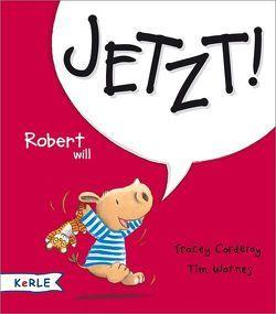 Robert will Jetzt! von Butte,  Anna, Corderoy,  Tracey, Warnes,  Tim