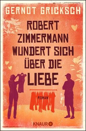 Robert Zimmermann wundert sich über die Liebe von Gricksch,  Gernot