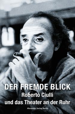 Roberto Ciulli – Der fremde Blick von Ciulli,  Roberto, Maron,  Knut W., Tinius,  Jonas