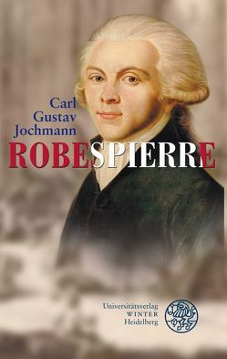 Robespierre von Jochmann,  Carl Gustav, Kronauer,  Ulrich