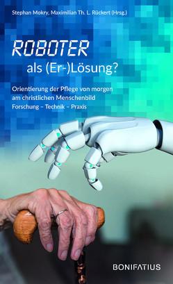 Roboter als (Er-)Lösung? von Mokry,  Stephan, Th. L. Rückert,  Maximilian