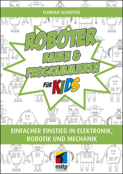 Roboter bauen und programmieren für Kids von Schäffer,  Florian