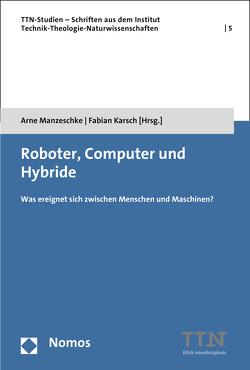Roboter, Computer und Hybride von Karsch,  Fabian, Manzeschke,  Arne