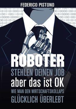 Roboter stehlen deinen Job, aber das ist OK von Pistono,  Federico, Stricker,  Wolfgang