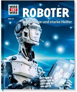 WAS IST WAS Band 135 Roboter. Superhirne und starke Helfer von Flessner,  Bernd