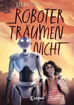 Roboter träumen nicht von Bacon,  Lee, Kranich,  Nathalie, Thiele,  Ulrich