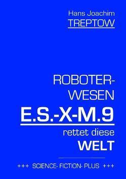 Roboter-Wesen E.S.-X-M.9 rettet die Welt von Treptow,  Hans Joachim