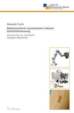 Roboterassistierte Laserosteotomie inklusive Schnitttiefenmessung von Fuchs,  Alexander, Ortmaier,  Tobias