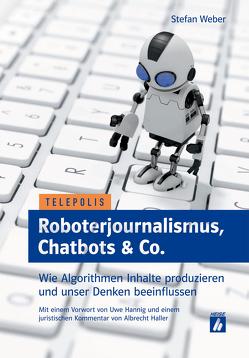 Roboterjournalismus, Chatbots & Co. von Weber,  Stefan