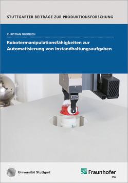 Robotermanipulationsfähigkeiten zur Automatisierung von Instandhaltungsaufgaben. von Friedrich,  Christian