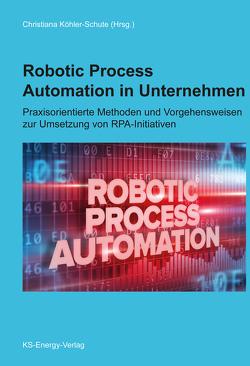 Robotic Process Automation in Unternehmen von Köhler-Schute,  Christiana