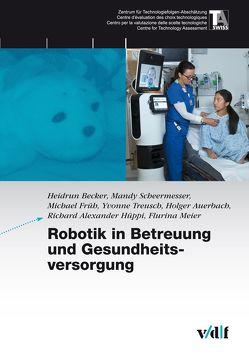 Robotik in Betreuung und Gesundheitsvorsorge von Auerbach,  Holger, Becker,  Heidrun, Früh,  Michael, Hüppi,  Alexander, Meier,  Flurina, Scheermesser,  Mandy, Treusch,  Yvonne