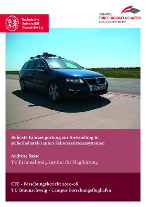 Robuste Fahrzeugortung zur Anwendung in sicherheitsrelevanten Fahrerassistenzsystemen von Sasse,  Andreas