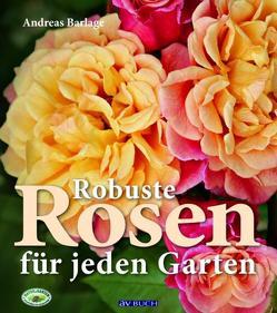 Robuste Rosen für jeden Garten von Barlage,  Andreas