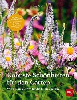 Robuste Schönheiten für den Garten von Timm,  Ina