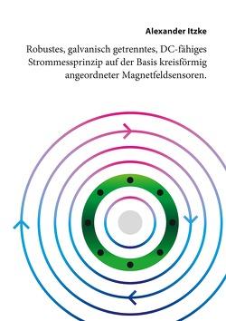 Robustes, galvanisch getrenntes, DC-fähiges Strommessprinzip auf der Basis kreisförmig angeordneter Magnetfeldsensoren von Itzke,  Alexander