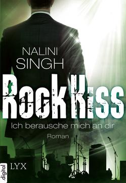 Rock Kiss – Ich berausche mich an dir von Singh,  Nalini, Woitynek,  Patricia