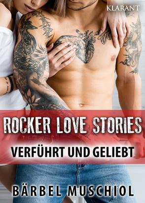 Rocker Love Stories. Verführt und Geliebt von Muschiol,  Bärbel