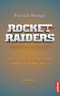 Rocket Raiders – Das Vermächtnis der Raketenforscher von Menge,  Patrick
