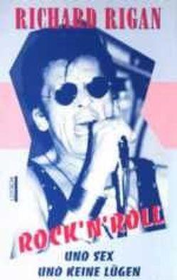 Rock'n'Roll und Sex und keine Lügen von Calderwood,  Evelyn, Jander,  Manfredo, Kindermann,  Klaus, Lotsch,  Joachim, Priva, Rigan,  Richard, Schuler,  Bernd