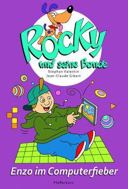 Rocky und seine Bande, Bd. 8: Enzo im Computerfieber von Gibert,  Jean-Claude, Valentin,  Stephan
