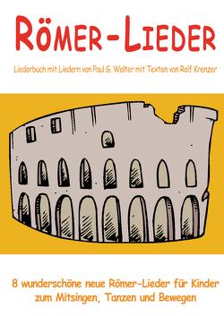 Römer-Lieder – 8 wunderschöne neue Römer-Lieder für Kinder zum Mitsingen, Tanzen und Bewegen von Janetzko,  Stephen, Krenzer,  Rolf, Walter,  Paul G