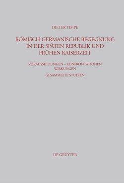 Römisch-germanische Begegnung in der späten Republik und frühen Kaiserzeit von Timpe,  Dieter