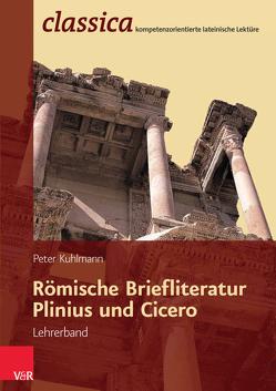 Römische Briefliteratur: Plinius und Cicero – Lehrerband von Kuhlmann,  Peter
