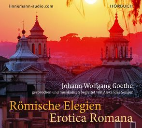 Römische Elegien – Erotica Romana von Goethe,  Johann Wolfgang, Senger,  Alexander