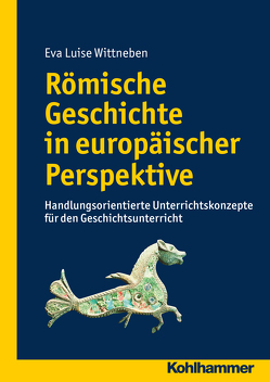 Römische Geschichte in europäischer Perspektive von Wittneben,  Eva