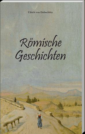 Römische Geschichten von von Dobschütz,  Ulrich