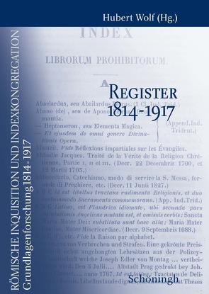 Römische Inquisition und Indexkongregation. Grundlagenforschung: 1814-1917 von Wolf,  Hubert