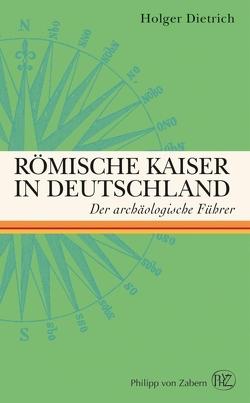 Römische Kaiser in Deutschland von Dietrich,  Holger