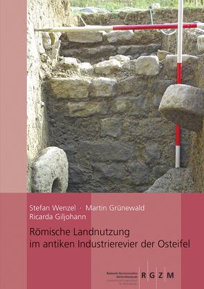 Römische Landnutzung im antiken Industrierevier bei Mayen von Giljohann,  Riccarda, Grünewald,  Martin, Wenzel,  Stefan