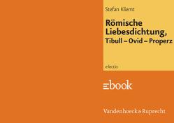 Römische Liebesdichtung, Tibull – Ovid – Properz von Hengelbrock,  Matthias, Kliemt,  Stefan