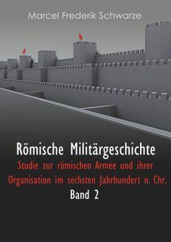 Römische Militärgeschichte Band 2 von Schwarze,  Marcel Frederik