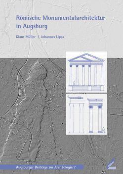 Römische Monumentalarchitektur in Augsburg von Lipps,  Johannes, Mueller,  Klaus
