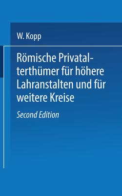 Römische Privatalterthümer, für höhere Lehranstalten und für weitere Kreise von Kopp,  W.