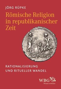 Römische Religion in republikanischer Zeit von Rüpke,  Jörg