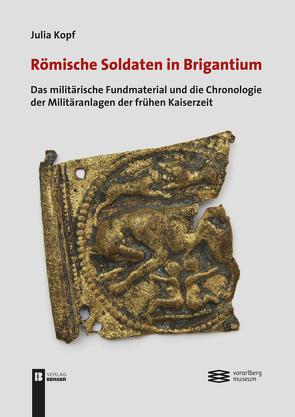 Römische Soldaten in Brigantium: von Julia Kopf,  Vorarlberg Museum