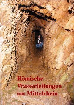 Römische Wasserleitungen am Mittelrhein von Meiner,  Markus, Ritzdorf,  Hubertus, Wegner,  Hans H